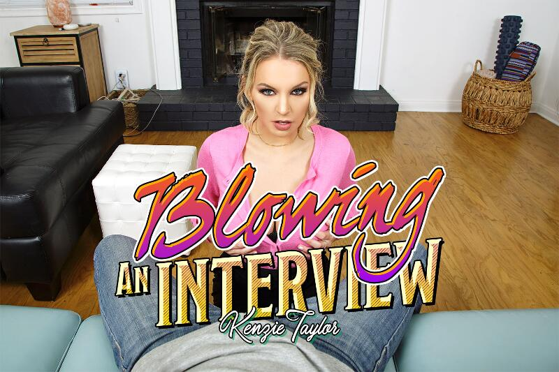 Blowing An Interview feat. Kenzie Taylor - VR Porn Video