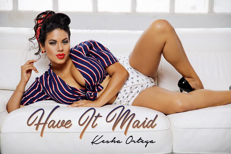 Have it Maid feat. Kesha Ortega - VR Porn Video