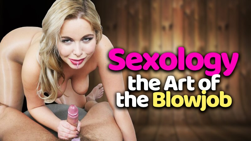 Sexology, The Art Of The Blowjob feat. Nikky Dream - VR Porn Video