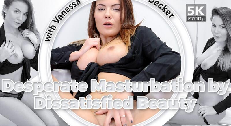 Desperate Masturbation by Dissatisfied Beauty feat. Vanessa Decker - VR Porn Video