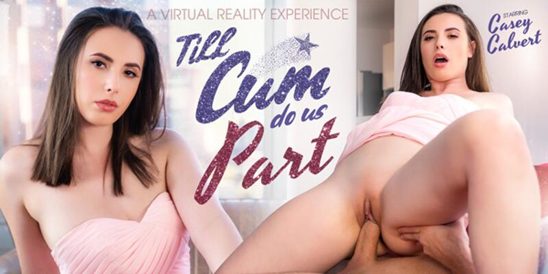 Till Cum Do Us Part feat. Casey Calvert - VR Porn Video