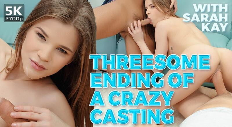 Threesome Ending of Crazy Casting feat. Sarah Kay - VR Porn Video