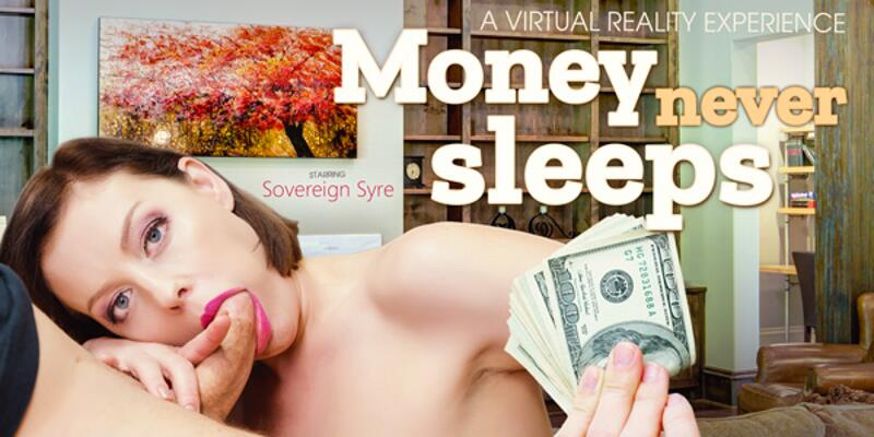 Money Never Sleeps feat. Sovereign Syre - VR Porn Video