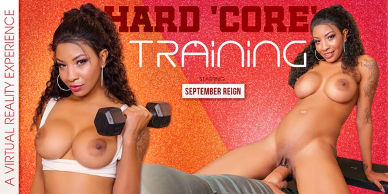 Hard 'Core' Training feat. September Reign - VR Porn Video