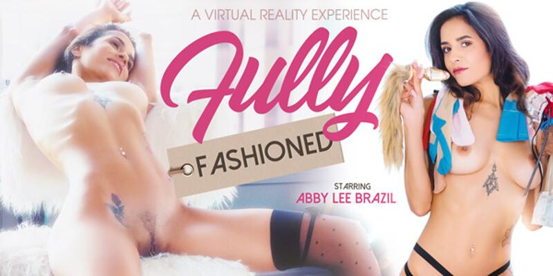 Fully Fashioned feat. Abby Lee Brazil - VR Porn Video