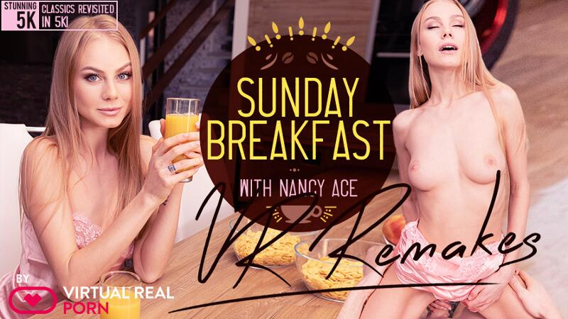 Sunday Breakfast Remake feat. Nancy Ace - VR Porn Video
