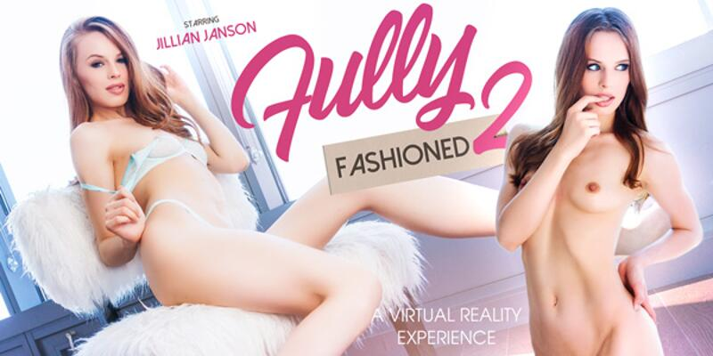 Fully Fashioned Part 2 feat. Jillian Janson - VR Porn Video