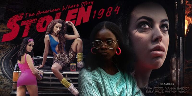STOLEN: The American Whore Story 1984 feat. Ana Foxxx, Emily Willis, Vanna Bardot, Whitney Wright - VR Porn Video