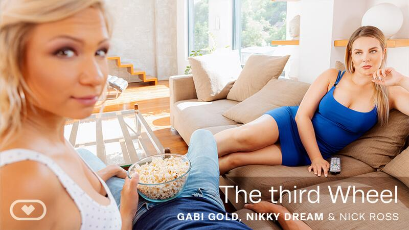 The Third Wheel feat. Gabi Gold, Nikky Dream - VR Porn Video