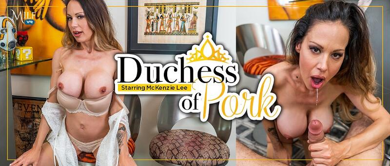 Duchess of Pork feat. McKenzie Lee - VR Porn Video