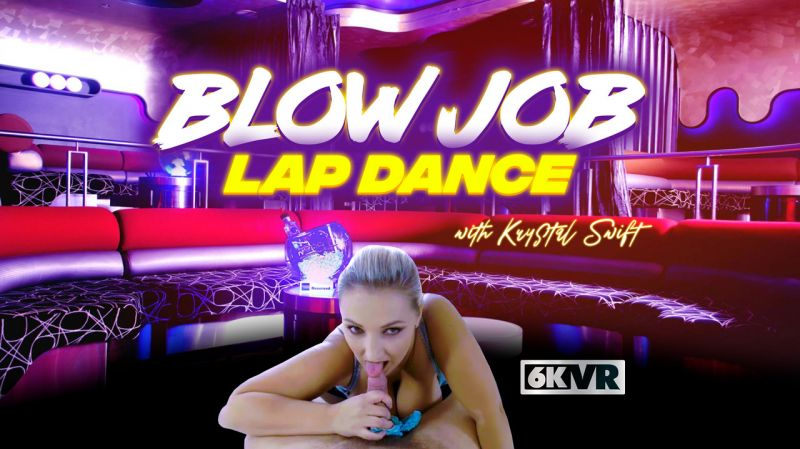 Blow Job Lap Dance feat. Krystal Swift - VR Porn Video