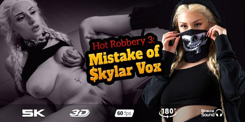 Hot Robbery 3: Mistake of $kylar Vox feat. Skylar Vox - VR Porn Video