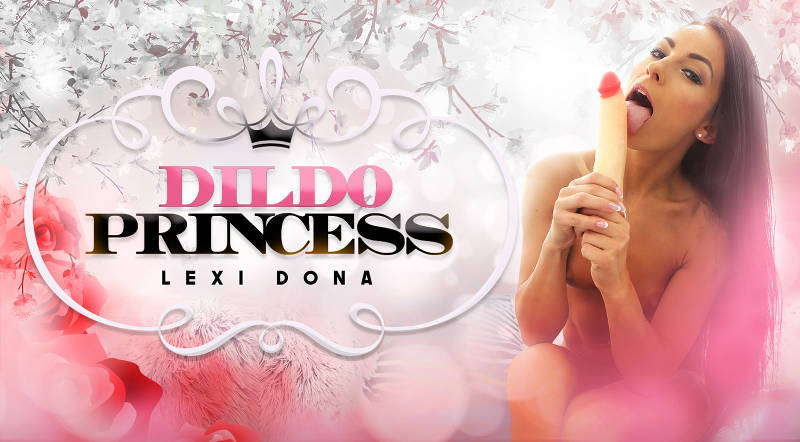 The Dildo Princess feat. Lexi Dona - VR Porn Video