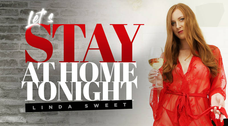 Let's stay at home tonight feat. Linda Sweet - VR Porn Video