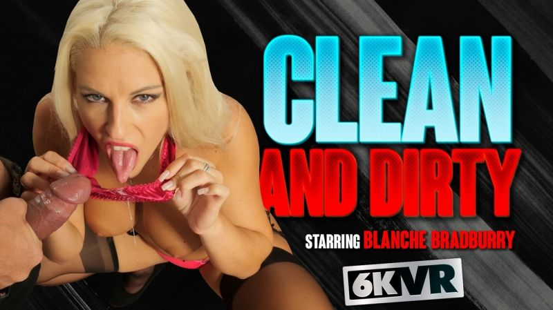 Clean And Dirty feat. Blanche Bradburry - VR Porn Video