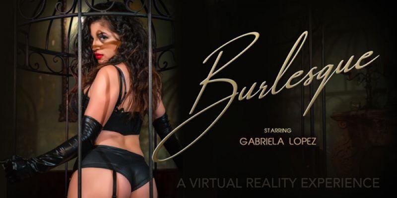 Burlesque feat. Gabriela Lopez - VR Porn Video