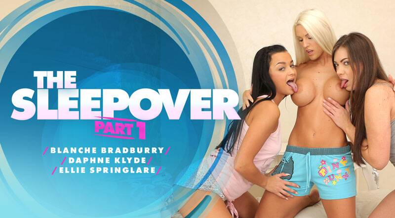 The Sleepover - Part I feat. Blanche Bradburry, Daphne Klyde, Ellie Springlare - VR Porn Video