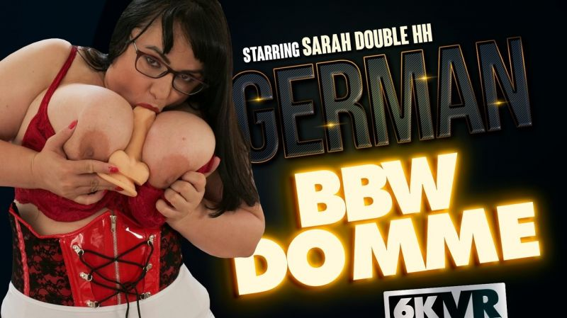 German BBW Domme Sarah Double HH feat. Mistress Sarah - VR Porn Video