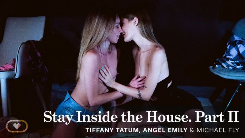 Stay Inside the House. Part II feat. Angel Emily, Tiffany Tatum - VR Porn Video