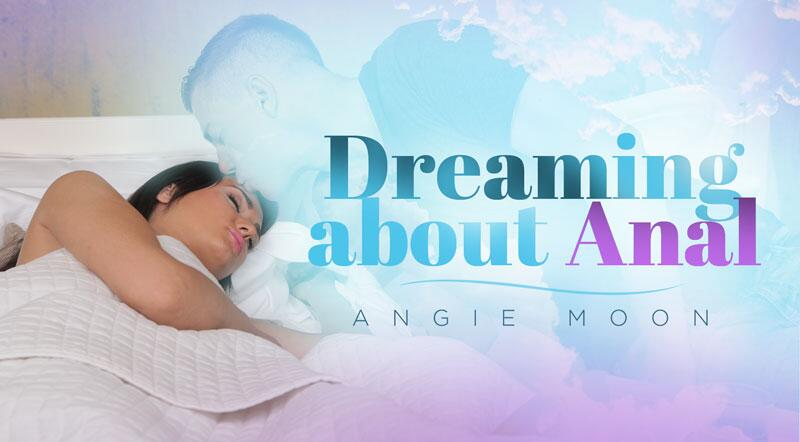 Dreaming About Anal feat. Angie Moon - VR Porn Video