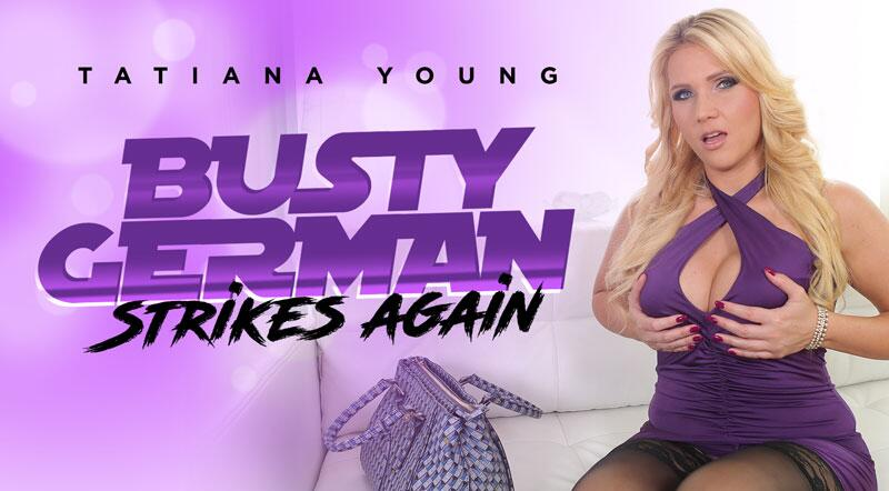 Busty German Strikes Again feat. Tatiana Young - VR Porn Video