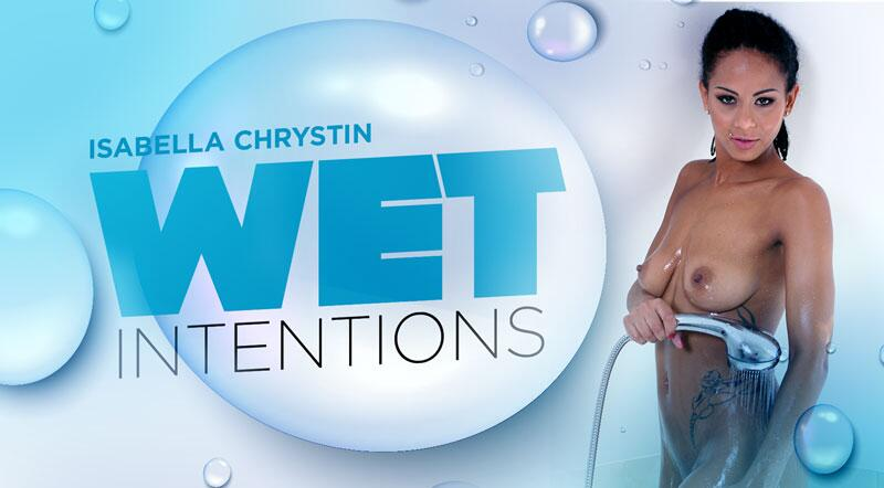 Wet Intentions feat. Isabella Chrystin - VR Porn Video