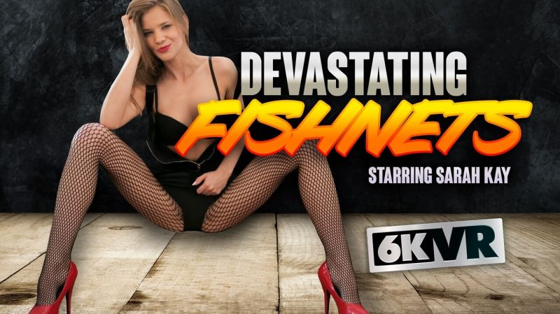 Devastating Fishnets feat. Sarah Kay - VR Porn Video