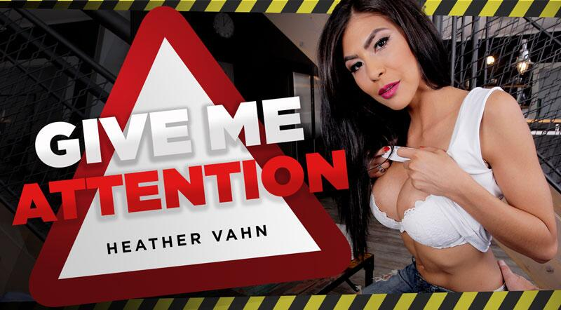 Give Me Attention feat. Heather Vahn - VR Porn Video