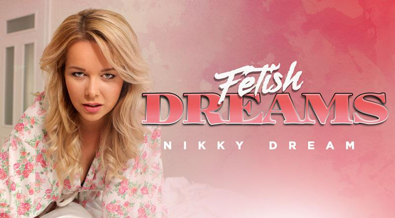 Fetish Dreams feat. Nikky Dream - VR Porn Video