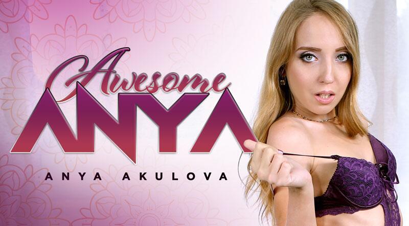 Awesome Anya feat. Anya Akulova - VR Porn Video