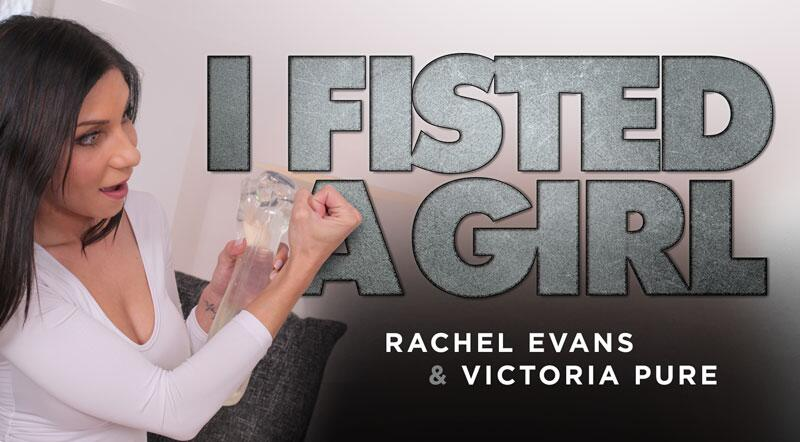 I Fisted A Girl feat. Rachel Evans, Victoria Pure - VR Porn Video
